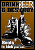 "DRINK BEER & DESTROY - ""these boots"" POSTER A3"